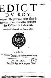 Edict... portant Règlement pour l'âge et service requis pour estre pourveu des offices de judicature. Vérifié en Parlement le 29 Février 1672