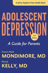 Adolescent Depression: A Guide for Parents, Edition 2