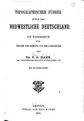 Topographischer Führer durch das nordwestliche Deutschland: ein Wanderbuch für Freunde der Heimats- und der Landeskunde ; mit Routenkarten