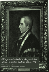 Glimpses of colonial society and the life at Princeton College, 1766-1773