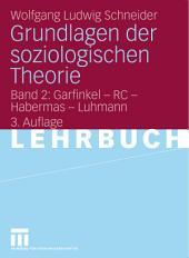 Grundlagen der soziologischen Theorie: Band 2: Garfinkel - RC - Habermas - Luhmann, Ausgabe 3