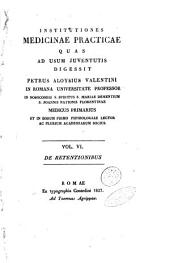 Institutiones medicinae practicae quas ad usum juventutis digessit Petrus Aloysius Valentini in romana universitate professor: De retentionibus
