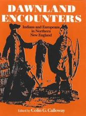 Dawnland Encounters: Indians and Europeans in Northern New England
