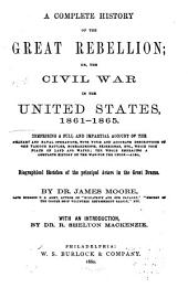 A Complete History of the Great Rebellion: Or, The Civil War in the United States, 1861-1865 ... Also, Biographical Sketches of the Principal Actors in the Great Drama