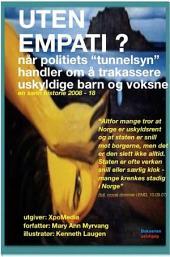 """UTEN EMPATI? når politiets """"tunnelsyn"""" handler om å trakassere uskyldige barn og voksne: """"Altfor mange tror at Norge er uskyldsrent og at staten er snill mot borgerne, men det er den slett ikke alltid. Staten er ofte verken snill eller særlig klok - mange krenkes stadig i Norge"""" (tidl. nrorsk dommer i EMD, 10.09.07) Fortalt gjennom en sann historie 2008 -18"""