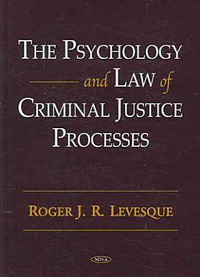 The Psychology and Law of Criminal Justice Processes