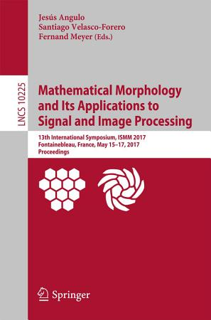 Mathematical Morphology and Its Applications to Signal and Image Processing PDF