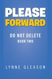 Please Forward: Do Not Delete Book Two