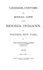 Legends, Customs and Social Life of the Seneca Indians: Of Western New York