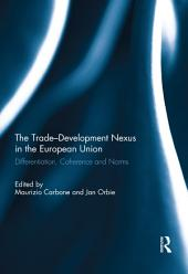 The Trade-Development Nexus in the European Union: Differentiation, coherence and norms