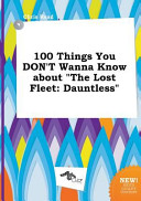 100 Things You Don't Wanna Know about the Lost Fleet