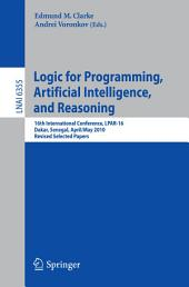 Logic for Programming, Artificial Intelligence, and Reasoning: 16th International Conference, LPAR-16, Dakar, Senegal, April 25--May 1, 2010, Revised Selected Papers