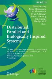 Distributed, Parallel and Biologically Inspired Systems: 7th IFIP TC 10 Working Conference, DIPES 2010, and 3rd IFIP TC 10 International Conference, BICC 2010, Held as Part of WCC 2010, Brisbane, Australia, September 20-23, 2010, Proceedings