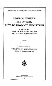 Information Concerning the Domestic Potato-product Industries: Potato Flour, Dried Or Dehydrated Potatoes, Potato Starch, Potato Dextrine. Printed for Use of Committee on Ways and Means, House of Representatives