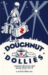 Doughnut Dollies: American Red Cross Girls During World War II : a Novel