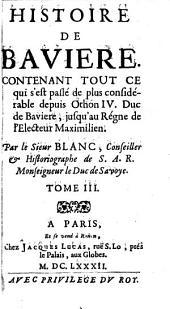 Histoire De Bavière: Contenant Tout Ce qui s'est passé de plus considérable depuis Othon IV. Duc de Bavière, jusqu'au Règne de l'Electeur Maximilien, Volume3