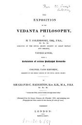 The exposition of the Vedanta philosophy, by H. T. Colebrooke ... vindicated; a refutation of certain published remarks of colonel Vans Kennedy [in the Asiatic journal].