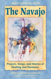 Meditations with the Navajo: Prayers, Songs, and Stories of Healing and Harmony