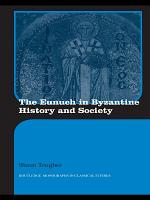 The Eunuch in Byzantine History and Society PDF