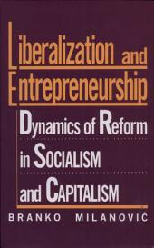 Liberalization and Entrepreneurship: Dynamics of Reform in Socialism and Capitalism