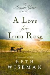 A Love for Irma Rose: An Amish Year Novella