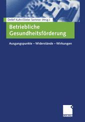 Betriebliche Gesundheitsförderung: Ausgangspunkte - Widerstände - Wirkungen