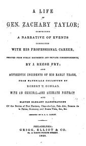 A Life of Gen. Zachary Taylor: Comprising a Narrative of Events Connected with His Professional Career, Derived from Public Documents and Private Correspondence