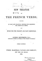 A New Treatise on the French Verbs: Including an Easy and Practical Method for Acquiring the Irregular Verbs and Rules for the Present and Past Participles