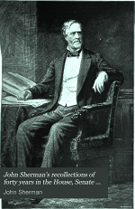 John Sherman's Recollections of Forty Years in the House, Senate and Cabinet