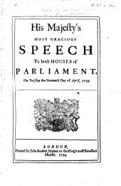 His Majesty's ... Speech to both Houses of Parliament, on Tuesday the sixteenth day of April, 1734