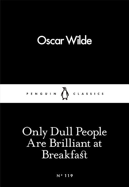 Download Only Dull People Are Brilliant at Breakfast Book