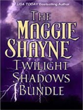 The Maggie Shayne Twilight Shadows Bundle: Twilight Phantasies\Twilight Memories\Twilight Illusions