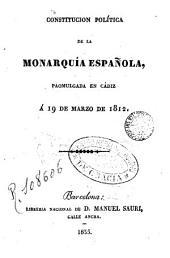 Constitución política de la monarquia española: promulgada en Cádiz á 19 de Marzo de 1812