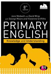 Primary English: Knowledge and Understanding: Edition 8
