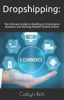 Dropshipping  The Ultimate Guide to Building an Ecommerce Business and Earning Passive Income Online