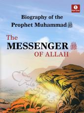 Biography of The Prophet Muhammad - The Messenger of Allah: Volume 1