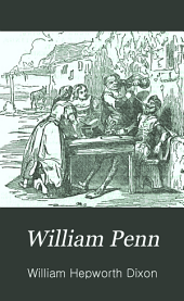 "William Penn: an historical biography, from new sources. With an extra chapter on the ""Macaulay Charges."""