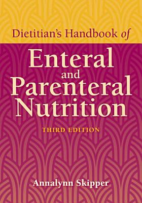 Dietitian s Handbook of Enteral and Parenteral Nutrition