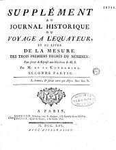 """Supplément au """"Journal historique du voyage à l'Équateur"""" et au livre de la """"Mesure des trois premiers degrés du méridien"""", servant de réponse à quelques objections, par M. de La Condamine"""