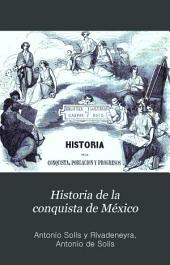 Historia de la conquista de México: población y progreso de la América septentrional conocida por el nombre de Nueva España