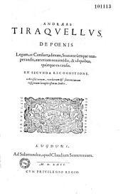 Andraeas Tiraquellus De poenis legum, ac consuetudinum statutorumque temperandis, aut etiam remittendis, & id quibus quotque ex causis: ex secunda recognitione