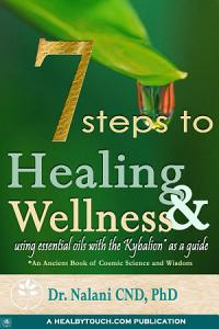 7 Steps to Healing and Wellness   Using Essential Oils  with the Kybalion as a Guide Book