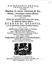 Dissertatio medica inavgvralis, exhibens quædam de natura solidorum & fluidorum, eorumque mutua actione in variis ætatibus: Quam ... ex auctoritate ... Everardi Ottonis ...