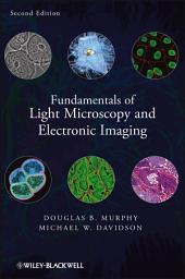 Fundamentals of Light Microscopy and Electronic Imaging: Edition 2