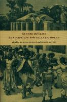Gender and Slave Emancipation in the Atlantic World PDF