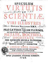 Speculum Virtutis Et Scientiae. Seu Viri Illustres Ordinis Servorum B.M.V.