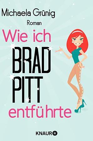 Wie ich Brad Pitt entf  hrte PDF