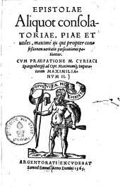 Epistolae aliquot consolatoriae, piae et utiles, maxime iis qui propter confessionem veritatis persecutiones patiuntur