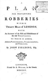 A Plan for Preventing Robberies Within Twenty Miles of London: With an Account of the Rise and Establishment of the Real Thieftakers : to which is Added, Advice to Pawnbrokers, Stable-keepers, and Publicans