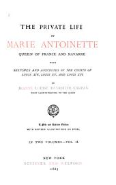 The Private Life of Marie Antoinette, Queen of France and Navarre: Volume 2